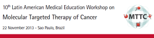 MTTC - 10th Latin American Medical Education Workshop on Molecular Targeted Therapy of Cancer