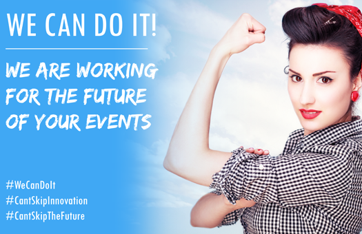 We Can Do It WE CAN DO IT! - We are Working for the Future of Your Events
